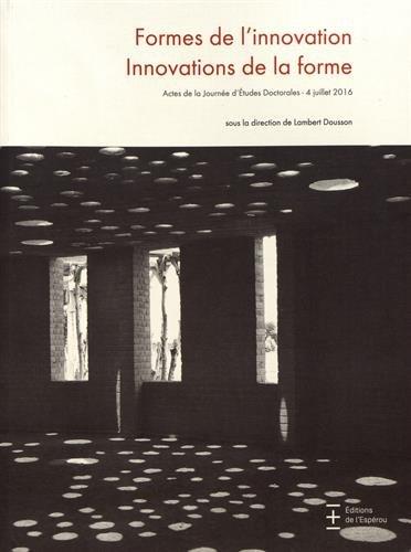 Formes de l'innovation, innovations de la forme : Actes de la Journe d'tudes doctorales, 4 juillet 2016