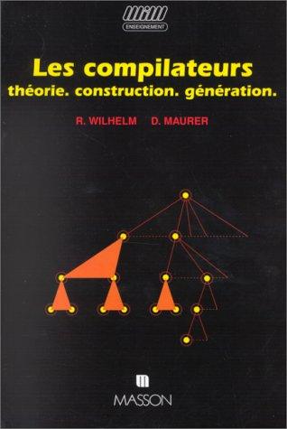 LES COMPILATEURS.Théorie, construction, génération par Reinhard Wilhelm