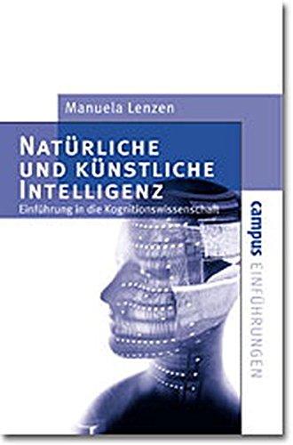 Natürliche und künstliche Intelligenz: Einführung in die Kognitionswissenschaft (Campus Einführungen)