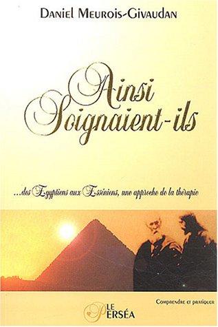 Ainsi soignaient-ils : Des Egyptiens aux...