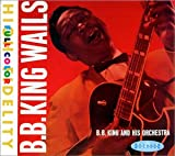 Songtexte von B.B. King & His Orchestra - B.B. King Wails