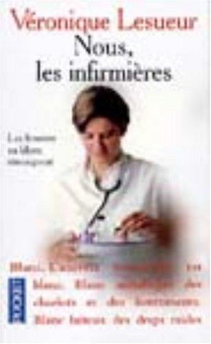 Nous, les infirmières : Les femmes en blanc témoignent par Véronique Lesueur