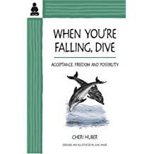 When You're Falling, Dive - Acceptance, Freedom and Possibility: Going Beyond Self-Hate