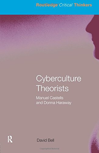 Cyberculture Theorists: Manuel Castells and Donna Haraway (Routledge Critical Thinkers)