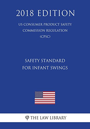 Safety Standard for Infant Swings (US Consumer Product Safety Commission Regulation) (CPSC) (2018 Edition)