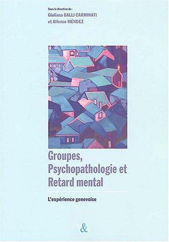Groupes, psychopathologie et retard mental : L'expérience genevoise