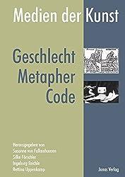 Medien der Kunst: Geschlecht, Metapher, Code.