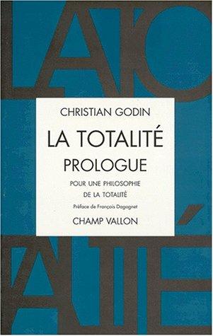 Prologue : pour une philosophie de la totalite