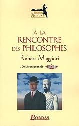A LA RENCONTRE DES PHILOSOPHES    (Ancienne Edition)