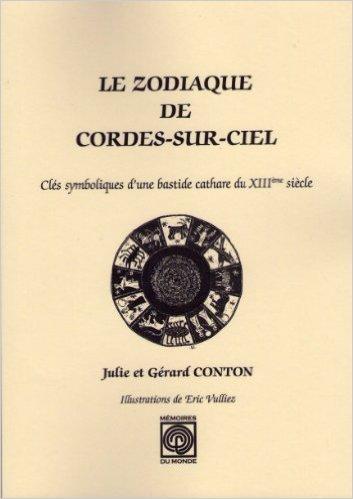 Le Zodiaque de Cordes sur Ciel, clés symboliques d'une bastide cathare du XIIIe siècle de Gérard Conton,Julie Conton ( 11 juin 2008 )