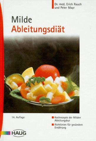 Milde Ableitungsdiät: Kochrezepte der Milden Ableitungskur - Richtlinien für gesündere Ernährung