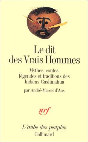 Le dit des Vrais Hommes : Mythes, contes, légendes et traditions des Indiens Cashinahua par André-Marcel d' Ans