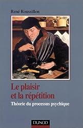Le Plaisir et la Répétition : Théorie du processus psychique