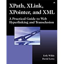 XPath, XLink, XPointer, and XML: A Practical Guide to Web Hyperlinking and Transclusion (Aw Professional)