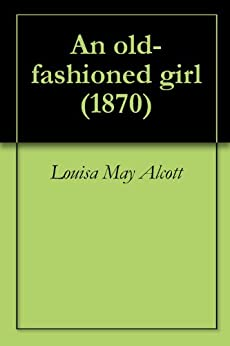 An old-fashioned girl (1870) by [Morse, W. H, Alcott, Louisa May]