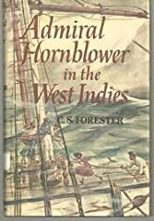 The Indomitable Hornblower: Commodore Hornblower, Lord Hornblower, Admiral Hornblower in the West Indies (3 Complete Novels)