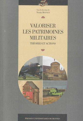 Valoriser les patrimoines militaires : Théories et actions par Nicolas Meynen, Collectif