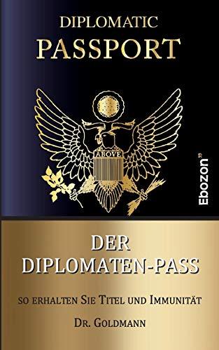Der Diplomaten-Pass: So erhalten Sie Titel und Immunität -