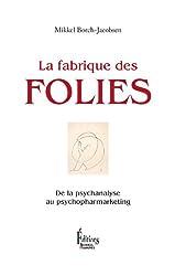 La fabrique des folies : De la psychanalyse au psychopharmarketing