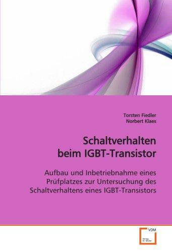Schaltverhalten beim IGBT-Transistor: Aufbau und Inbetriebnahme eines Prüfplatzes zur Untersuchung des Schaltverhaltens eines IGBT-Transistors