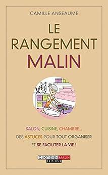 Le rangement malin: Salon, cuisine, chambre... Des astuces et des idées pour tout organiser et se faciliter la vie !