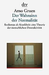 Der Wahnsinn der Normalität. Realismus als Krankheit: eine Theorie der menschlichen Destruktivität