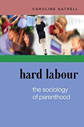 Hard Labour: The Sociology Of Parenthood: The Sociology of Parenthood, Family Life and Career