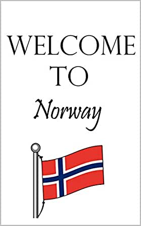 Welcome to Norway: Norway for Beginners eBook: Scandi Books