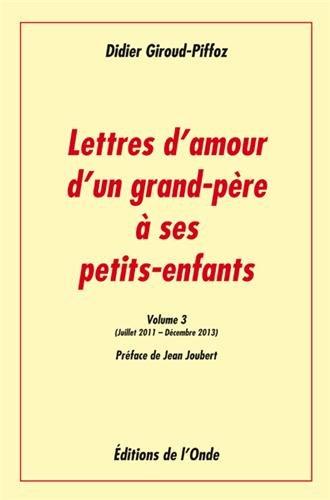 Lettres d'amour d'un grand-père à ses petits-enfants : Volume 3, Juillet 2011-Décembre 2013 par Didier Giroud-Piffoz, Jean Joubert