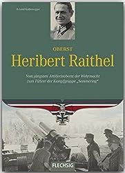 "Ritterkreuzträger - Oberst Heribert Raithel - Vom jüngsten Artillerieoberst der Wehrmacht zum Führer der Kampfgruppe ""Semmering"" - FLECHSIG Verlag"