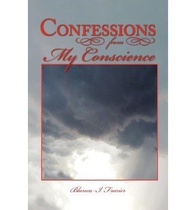 [ CONFESSIONS FROM MY CONSCIENCE ] by Frazier, Blanca I ( Author) Oct-2010 [ Paperback ]