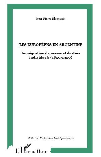 les-europeens-en-argentine-immigration-de-masse-et-destins-individuels-1850-1950-recherches-amerique