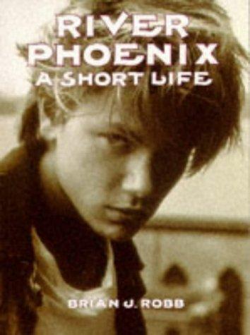 River Phoenix: A Short Life por Brian J. Robb