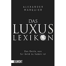 Das Luxuslexikon: Das Beste, was für Geld zu haben ist (Taschenbücher)