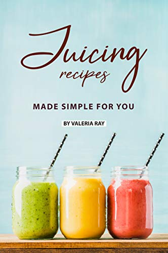 Juicing Recipes Made Simple for You: The Ultimate Guide to Juicing for Weight Loss (English Edition)