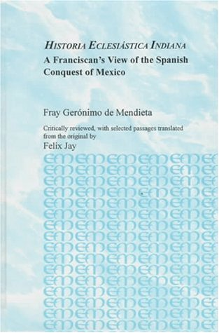 Historia Eclesiastica Indiana: Franciscan's View of the Spanish Conquest of Mexico (Studies in the History of Missions) por Fray Geronimo De Mendieta