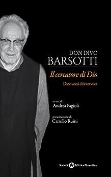 Don divo barsotti il cercatore di dio ebook andrea fagioli kindle store - Don divo barsotti ...