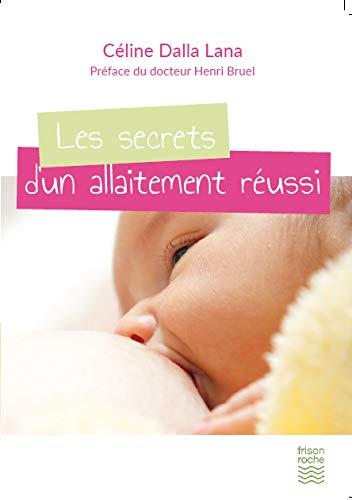 Les secrets d'un allaitement réussi par Dalla Lana Céline