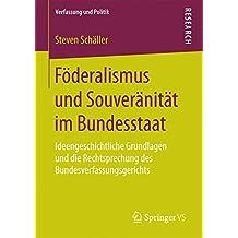 Föderalismus und Souveränität im Bundesstaat: Ideengeschichtliche Grundlagen und die Rechtsprechung des Bundesverfassungsgerichts (Verfassung und Politik, Band 2)
