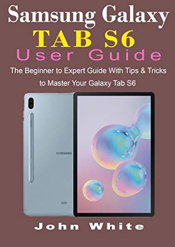 SAMSUNG GALAXY TAB S6 USER GUIDE: The Beginner to Expert Guide ...