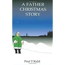A Father Christmas Story: Being a Tale of how Father Christmas Came to be by Kidd, Paul T (2011) Paperback