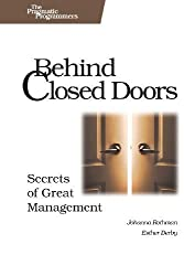 Behind Closed Doors: Secrets of Great Management (Pragmatic Programmers) by Rothman, Johanna Published by Pragmatic Bookshelf 1st (first) edition (2005) Paperback