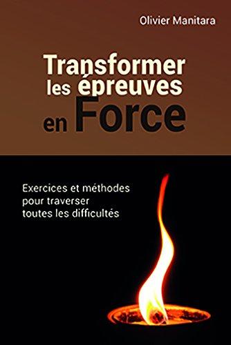 Transformer les épreuves en force : exercices et methodes pour traverser toutes les difficultés par MANITARA, Olivier