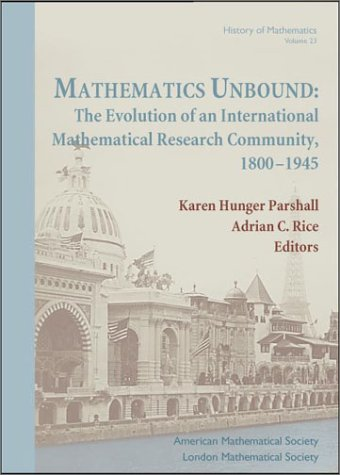 Mathematics Unbound: The Evolution of an International Mathematical Research Community, 1800-1945 (History of Mathematics)