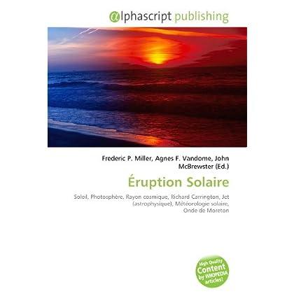 Éruption Solaire: Soleil, Photosphère, Rayon cosmique, Richard Carrington, Jet (astrophysique), Météorologie solaire, Onde de Moreton