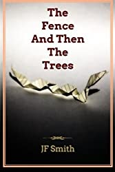 The Fence And Then The Trees by JF Smith (2014-02-23)