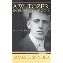A. W.Tozer: In Pursuit of God - A Biography