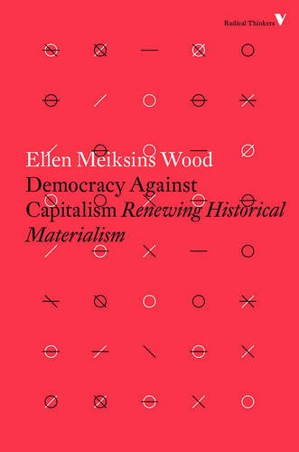 Democracy Against Capitalism: Renewing Historical Materialism (Radical Thinkers)