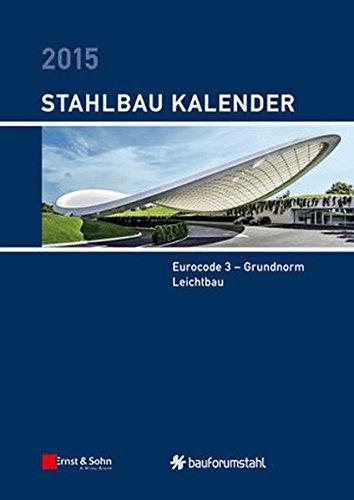 Stahlbau-Kalender 2015: Schwerpunkte: Eurocode 3 - Grundnorm, Leichtbau (- Kalender 2015)