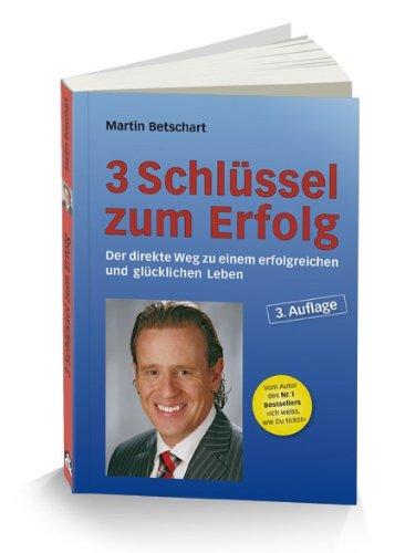 3 Schlüssel zum Erfolg: Der direkte Weg zu einem erfolgreichen und glücklichen Leben, 3. Auflage